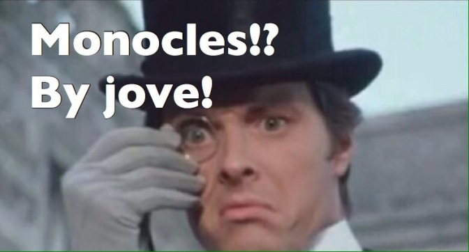 Eegad!  Monocles actually became a thing again?